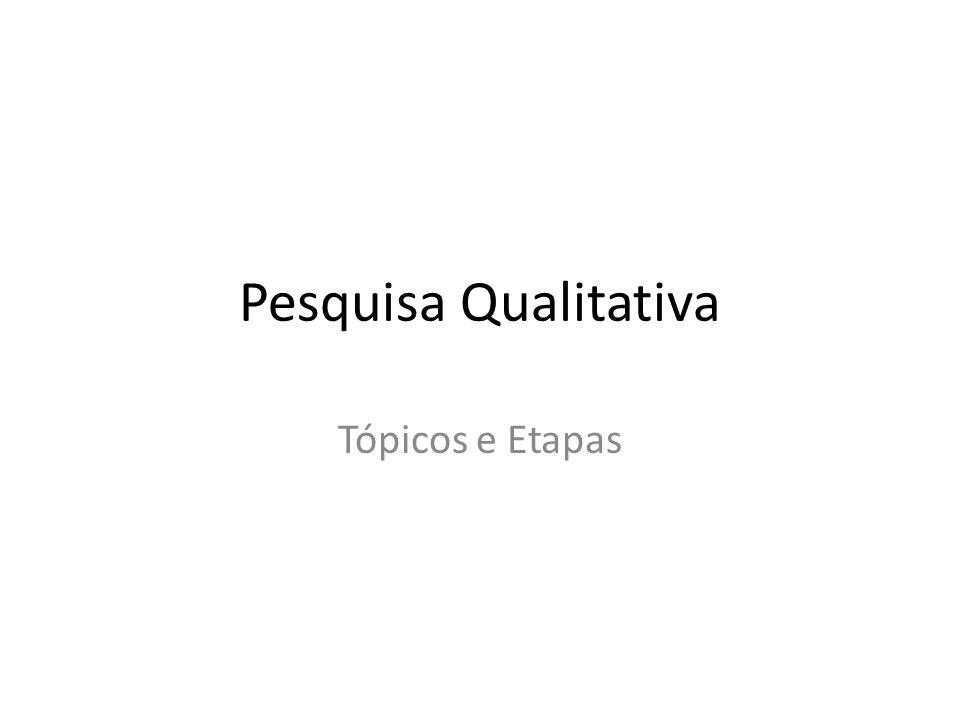 Pesquisa Qualitativa Tópicos e Etapas