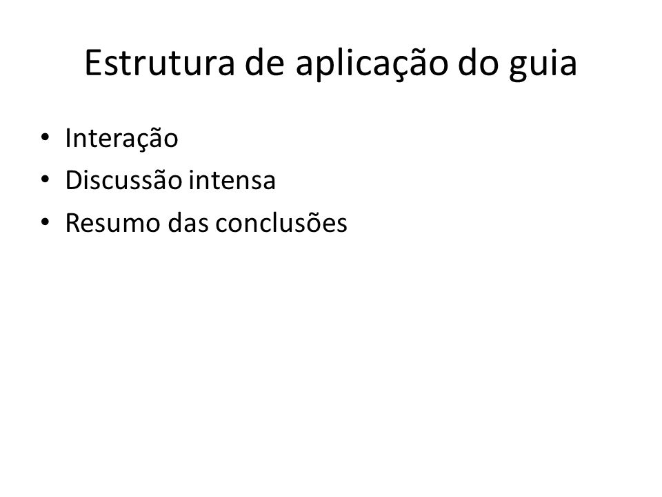Estrutura de aplicação do guia Interação Discussão intensa Resumo das conclusões