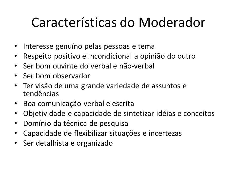 Características do Moderador Interesse genuíno pelas pessoas e tema Respeito positivo e incondicional a opinião do outro Ser bom ouvinte do verbal e n