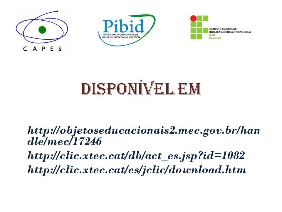 Disponível em http://objetoseducacionais2.mec.gov.br/han dle/mec/17246 http://clic.xtec.cat/db/act_es.jsp?id=1082 http://clic.xtec.cat/es/jclic/downlo