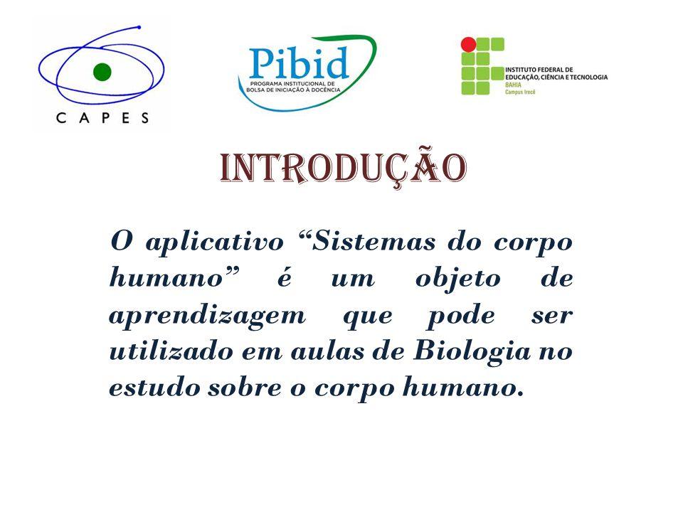 introdução O aplicativo Sistemas do corpo humano é um objeto de aprendizagem que pode ser utilizado em aulas de Biologia no estudo sobre o corpo human
