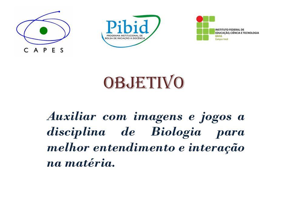 Objetivo Auxiliar com imagens e jogos a disciplina de Biologia para melhor entendimento e interação na matéria.