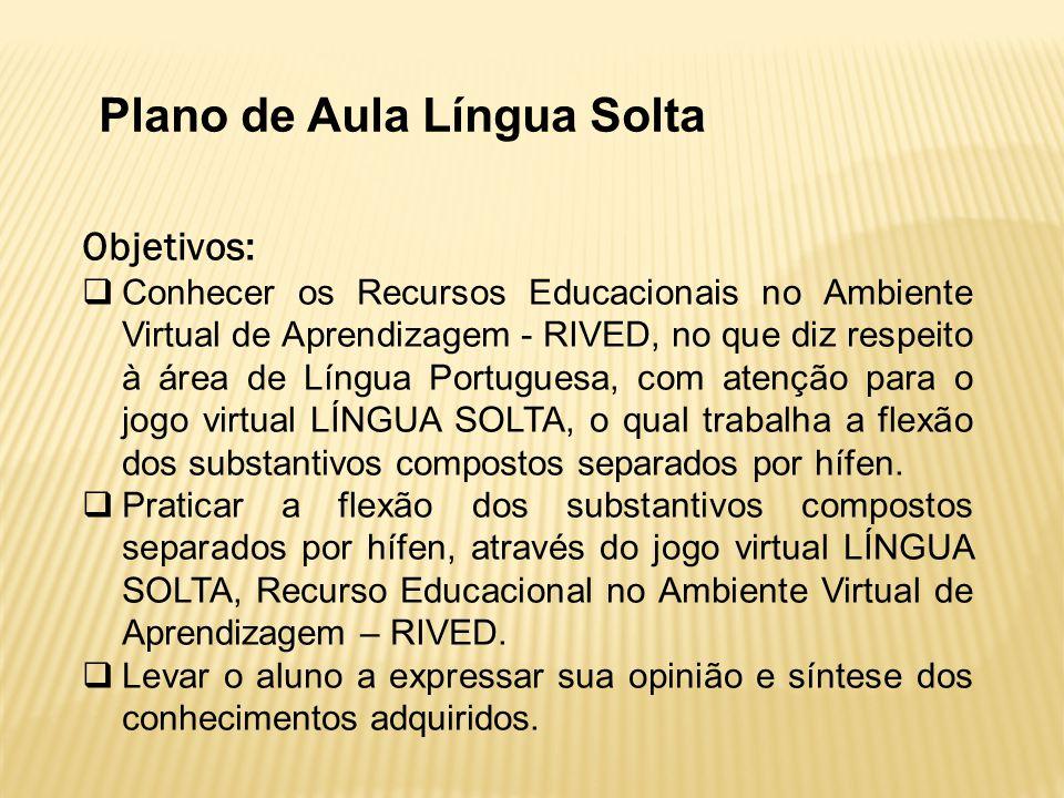 Objetivos: Conhecer os Recursos Educacionais no Ambiente Virtual de Aprendizagem - RIVED, no que diz respeito à área de Língua Portuguesa, com atenção