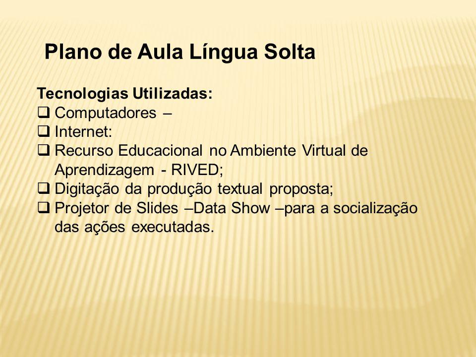 Tecnologias Utilizadas: Computadores – Internet: Recurso Educacional no Ambiente Virtual de Aprendizagem - RIVED; Digitação da produção textual propos