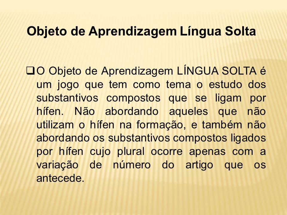 O Objeto de Aprendizagem LÍNGUA SOLTA é um jogo que tem como tema o estudo dos substantivos compostos que se ligam por hífen. Não abordando aqueles qu