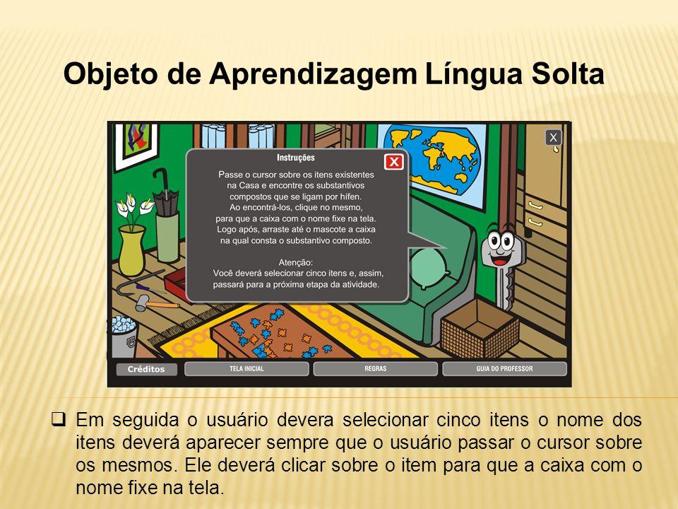 Objeto de Aprendizagem Língua Solta Em seguida o usuário devera selecionar cinco itens o nome dos itens deverá aparecer sempre que o usuário passar o