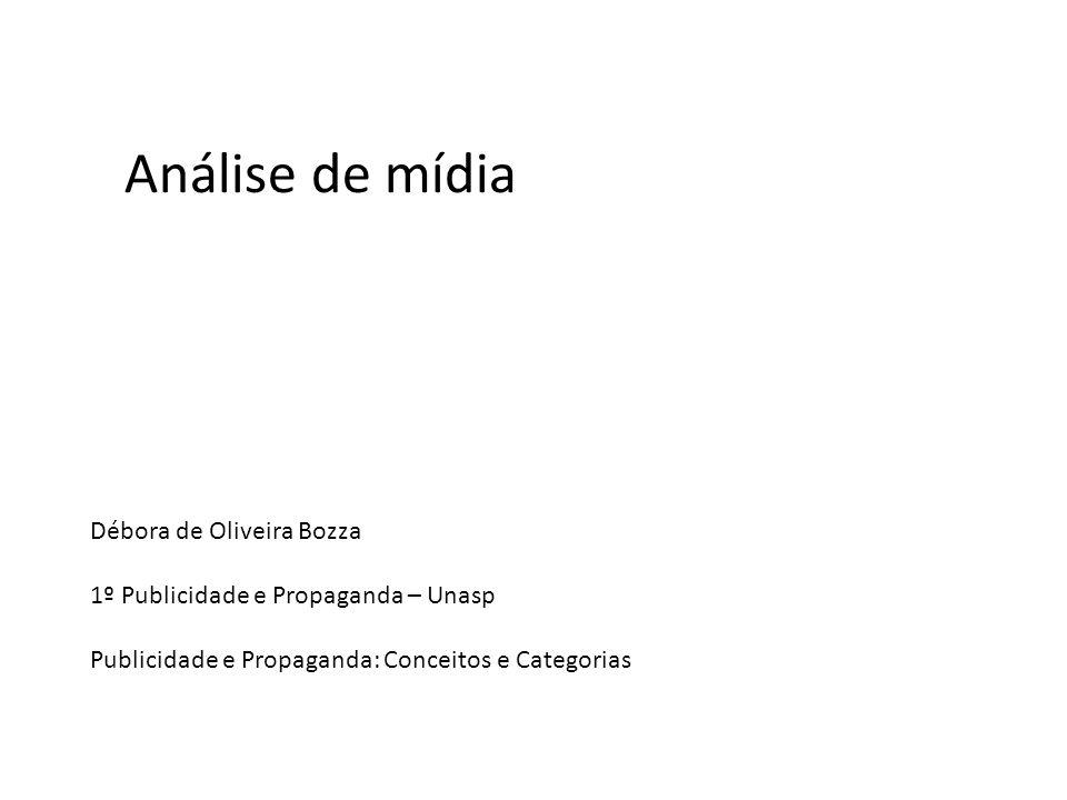 Débora de Oliveira Bozza 1º Publicidade e Propaganda – Unasp Publicidade e Propaganda: Conceitos e Categorias Análise de mídia