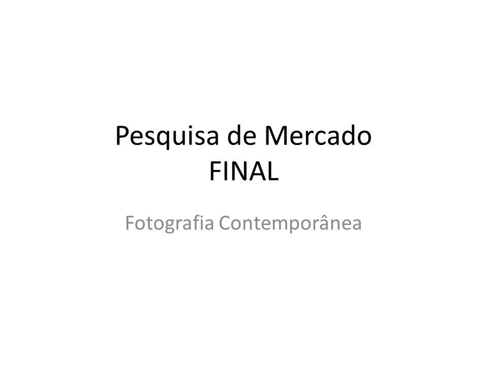 Pesquisa de Mercado FINAL Fotografia Contemporânea