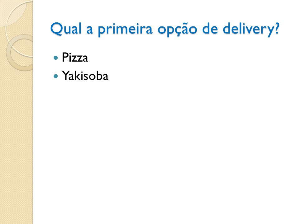 Qual a primeira opção de delivery? Pizza Yakisoba