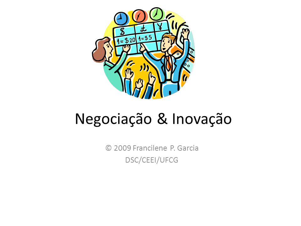 Negociação & Inovação © 2009 Francilene P. Garcia DSC/CEEI/UFCG