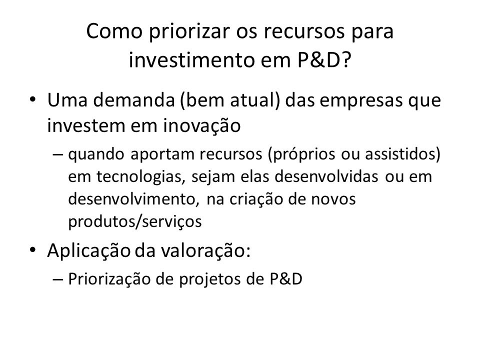 Como priorizar os recursos para investimento em P&D? Uma demanda (bem atual) das empresas que investem em inovação – quando aportam recursos (próprios