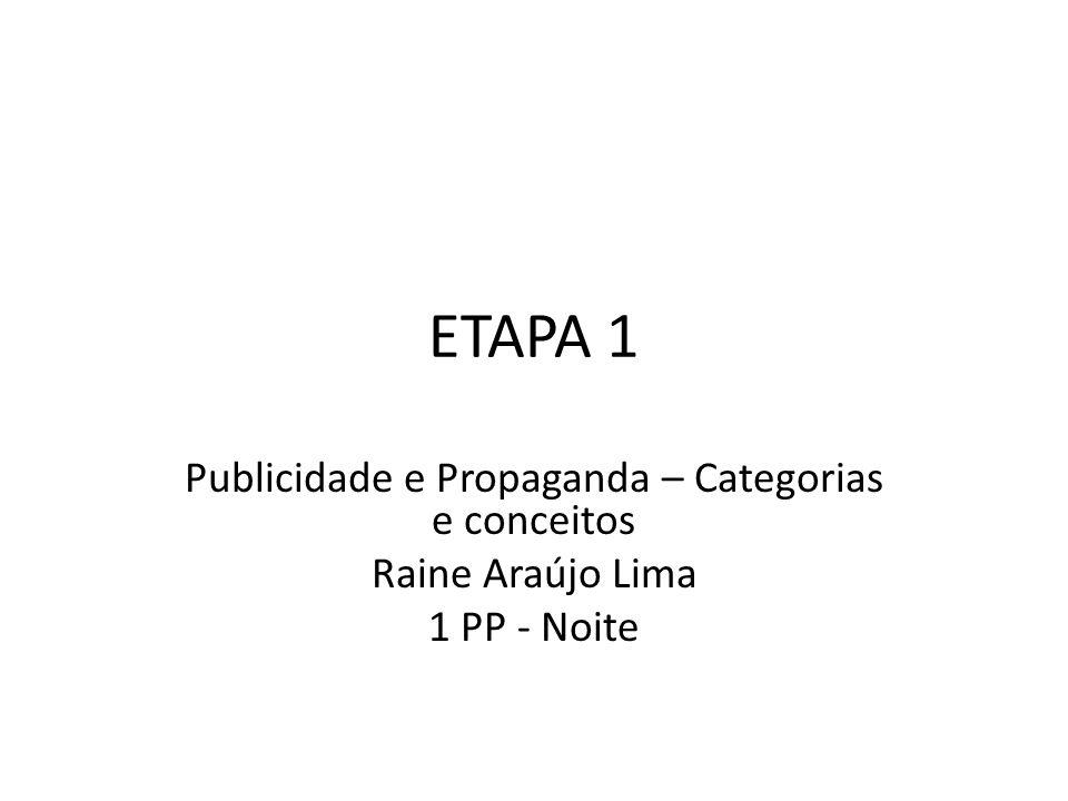 ETAPA 1 Publicidade e Propaganda – Categorias e conceitos Raine Araújo Lima 1 PP - Noite