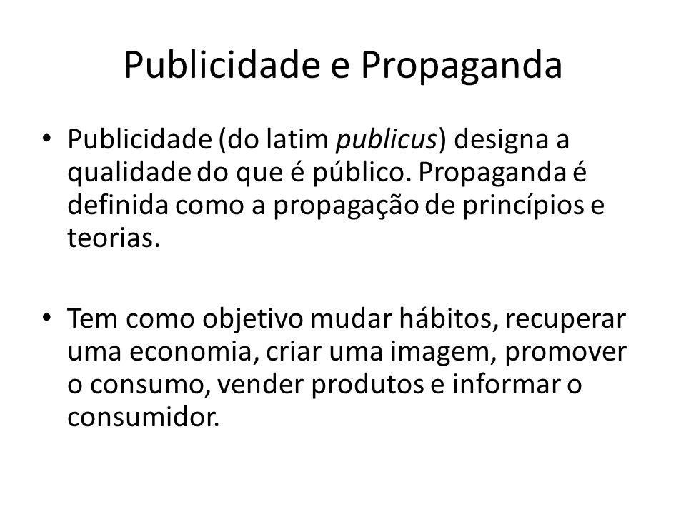Publicidade e Propaganda Publicidade (do latim publicus) designa a qualidade do que é público. Propaganda é definida como a propagação de princípios e