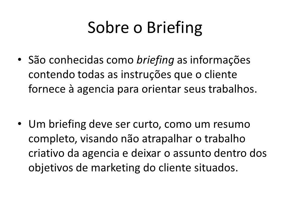 Sobre o Briefing São conhecidas como briefing as informações contendo todas as instruções que o cliente fornece à agencia para orientar seus trabalhos