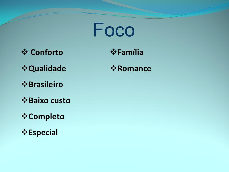 Foco Conforto Qualidade Brasileiro Baixo custo Completo Especial Família Romance