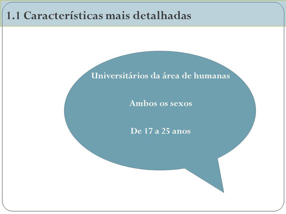 1.1 Características mais detalhadas Universitários da área de humanas Ambos os sexos De 17 a 25 anos