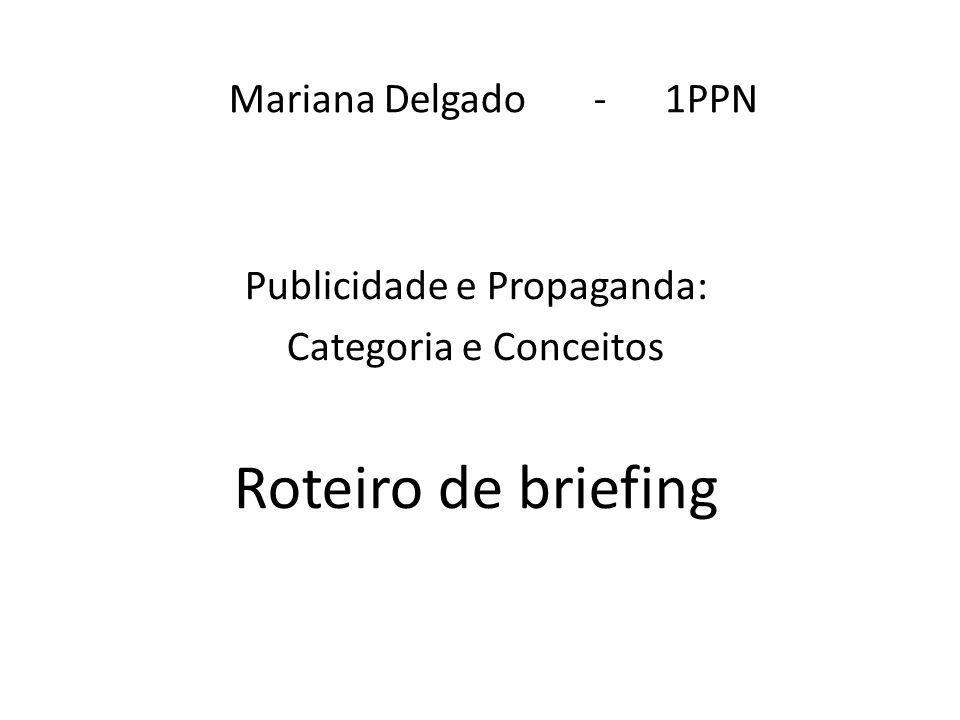 Mariana Delgado - 1PPN Publicidade e Propaganda: Categoria e Conceitos Roteiro de briefing