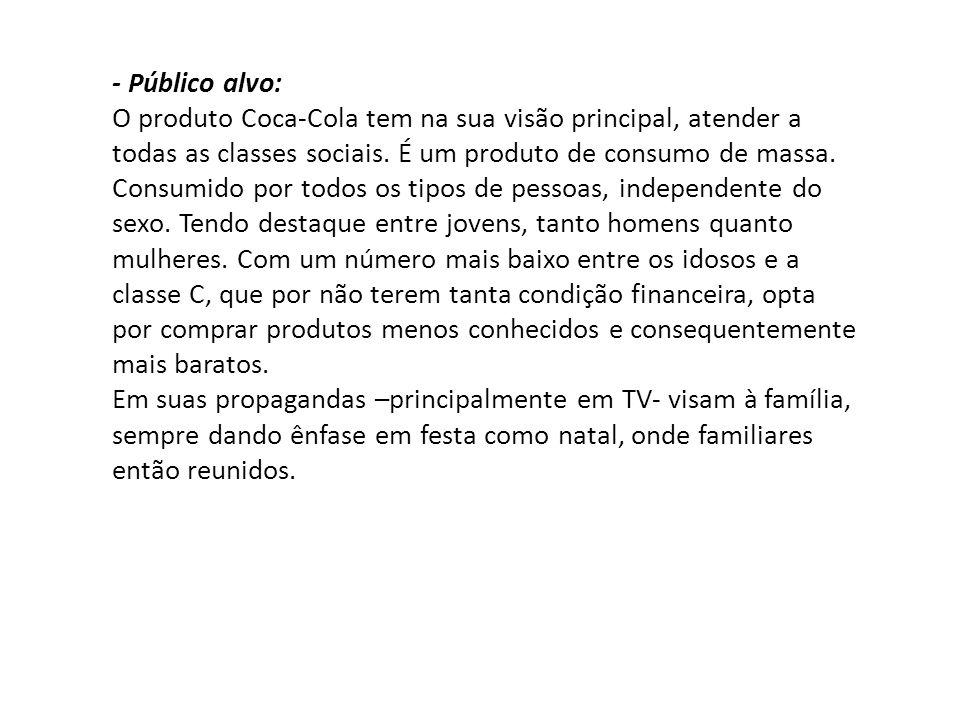 - Público alvo: O produto Coca-Cola tem na sua visão principal, atender a todas as classes sociais. É um produto de consumo de massa. Consumido por to