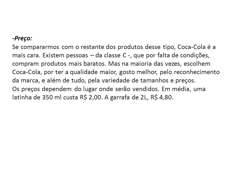 -Preço: Se compararmos com o restante dos produtos desse tipo, Coca-Cola é a mais cara. Existem pessoas – da classe C -, que por falta de condições, c