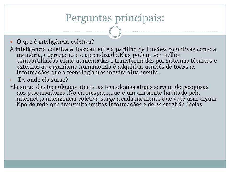 Perguntas principais: O que é inteligência coletiva? A inteligência coletiva é, basicamente,a partilha de funções cognitivas,como a memória,a percepçã