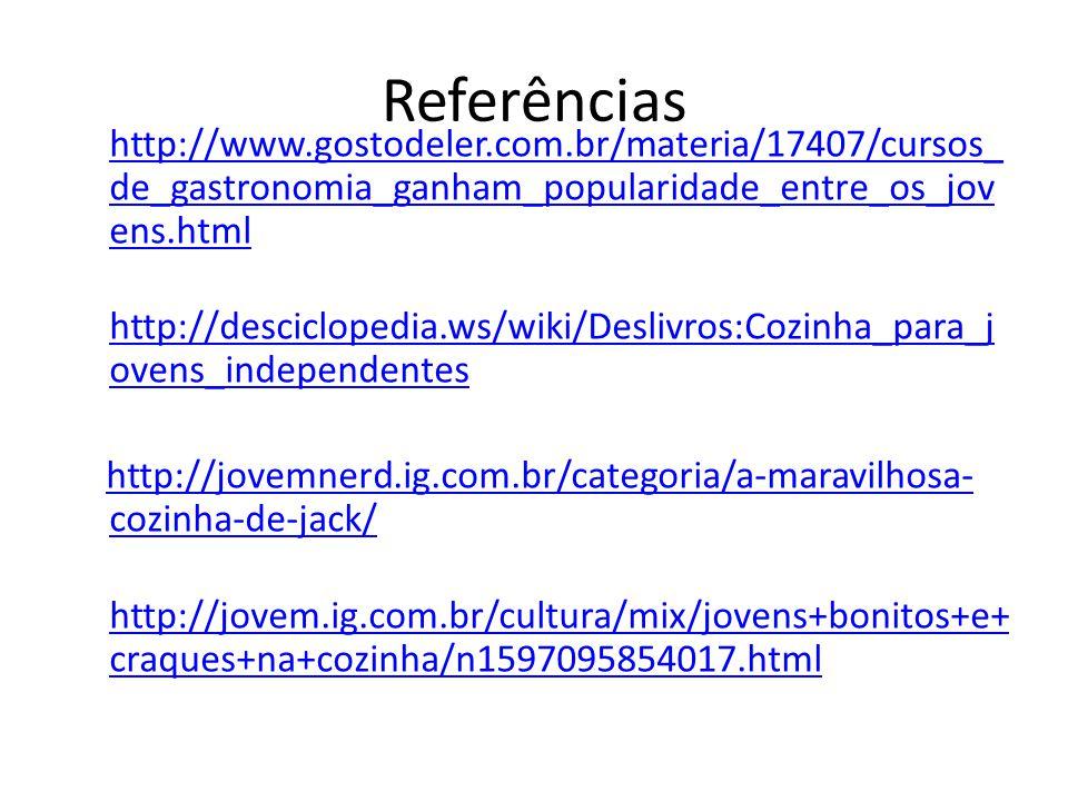 Referências http://www.gostodeler.com.br/materia/17407/cursos_ de_gastronomia_ganham_popularidade_entre_os_jov ens.html http://desciclopedia.ws/wiki/D