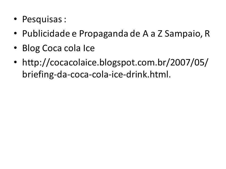 Pesquisas : Publicidade e Propaganda de A a Z Sampaio, R Blog Coca cola Ice http://cocacolaice.blogspot.com.br/2007/05/ briefing-da-coca-cola-ice-drin