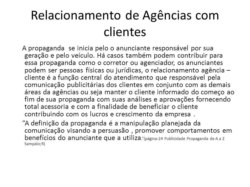 Relacionamento de Agências com clientes A propaganda se inicia pelo o anunciante responsável por sua geração e pelo veículo. Há casos também podem con