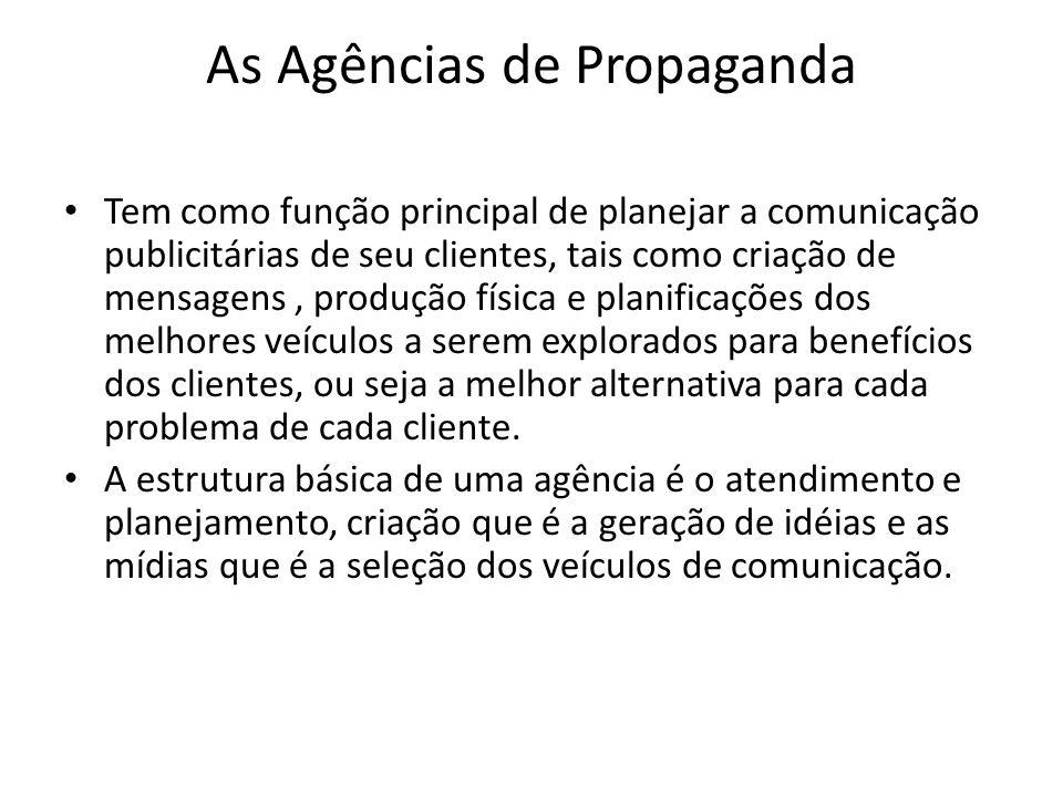 As Agências de Propaganda Tem como função principal de planejar a comunicação publicitárias de seu clientes, tais como criação de mensagens, produção