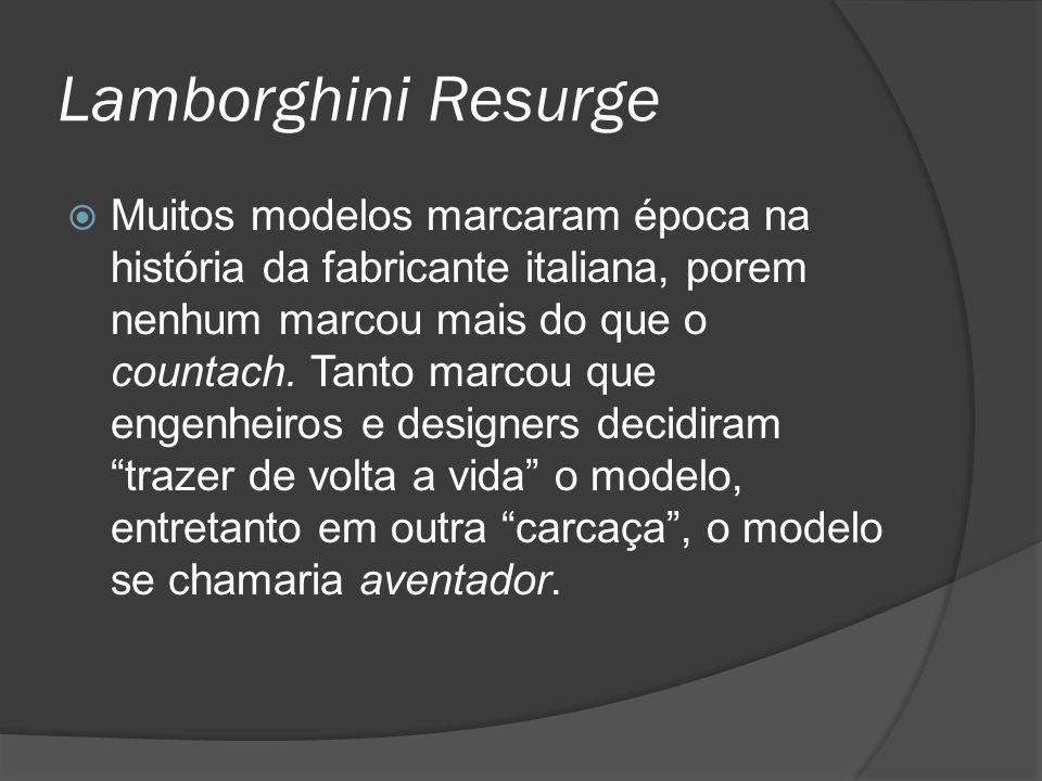 Lamborghini Resurge Muitos modelos marcaram época na história da fabricante italiana, porem nenhum marcou mais do que o countach.