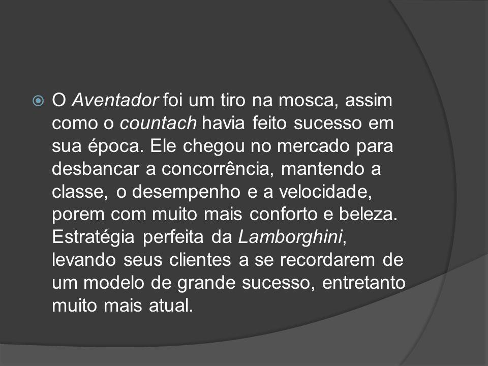 O Aventador foi um tiro na mosca, assim como o countach havia feito sucesso em sua época.