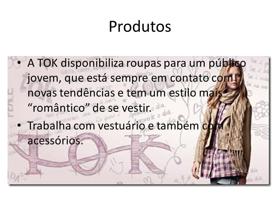 Produtos A TOK disponibiliza roupas para um público jovem, que está sempre em contato com novas tendências e tem um estilo mais romântico de se vestir