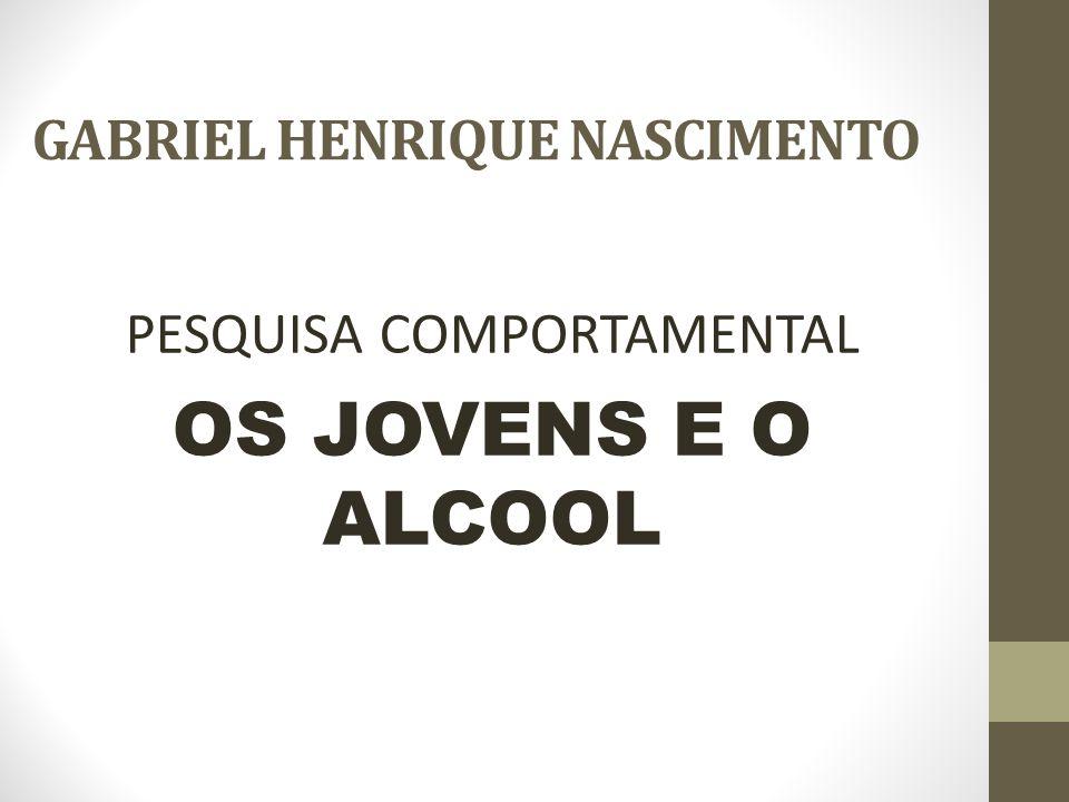 GABRIEL HENRIQUE NASCIMENTO PESQUISA COMPORTAMENTAL OS JOVENS E O ALCOOL