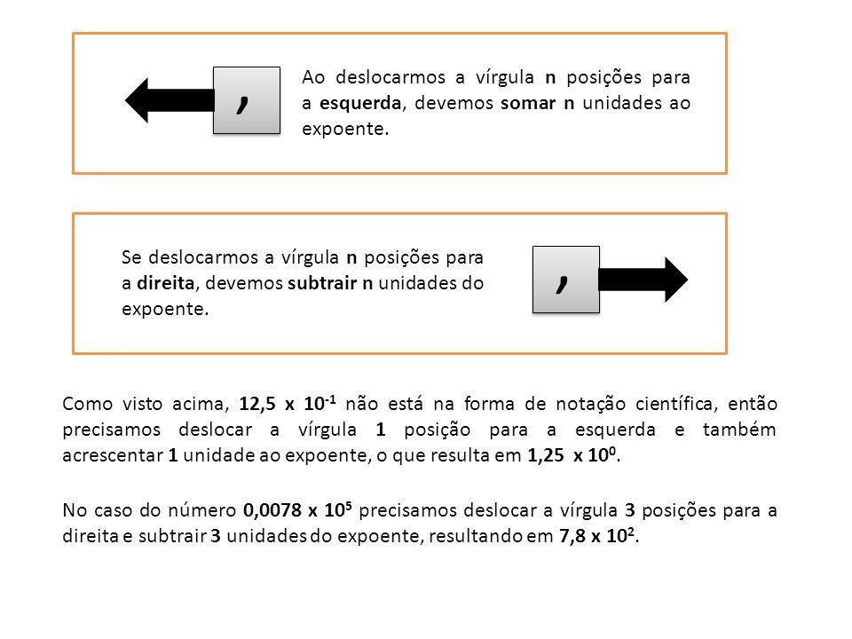 a) 120 000 000 000 000 000 000 = b) 0, 000 000 098 = c) 512 000 000 000 = d) 0, 000 000 000 000 000 000 000 023 = e) 0,09 x 10 -2 = f) 5293 x 10 3 = Exercício 1,2 x 10 20 9,8 x 10 –8 5,12 x 10 11 2,3 x 10 –23 9 x 10 -4 5,293 x 10 6