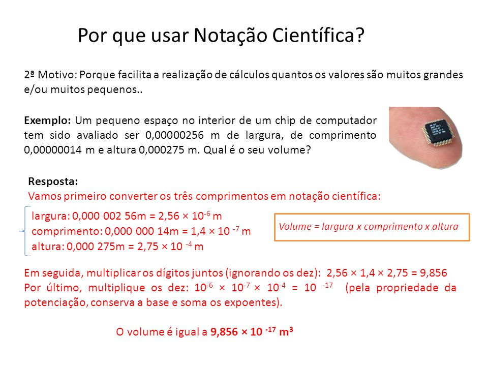 2ª Motivo: Porque facilita a realização de cálculos quantos os valores são muitos grandes e/ou muitos pequenos.. Por que usar Notação Científica? Exem