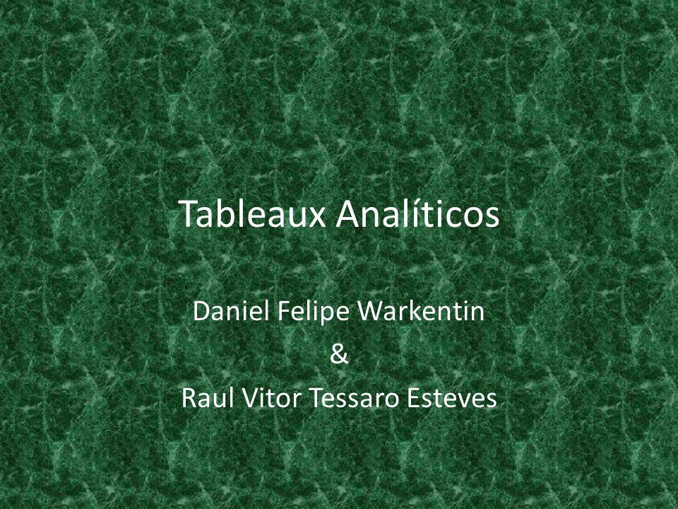 Tableaux Analíticos Daniel Felipe Warkentin & Raul Vitor Tessaro Esteves