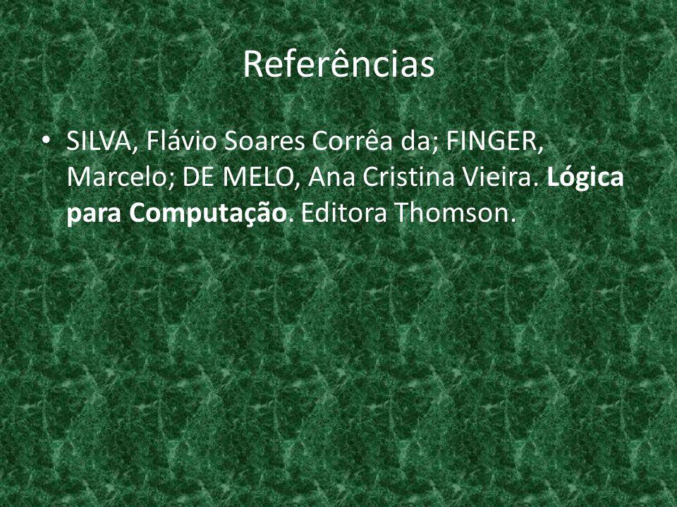 Referências SILVA, Flávio Soares Corrêa da; FINGER, Marcelo; DE MELO, Ana Cristina Vieira. Lógica para Computação. Editora Thomson.