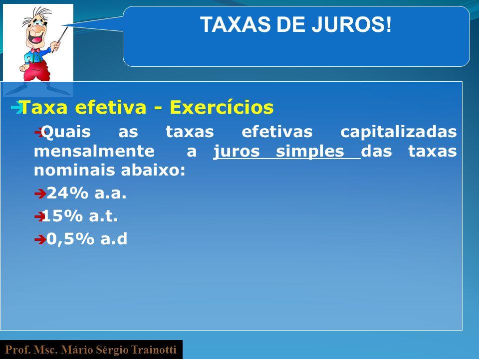 Prof. Msc. Mário Sérgio Trainotti TAXAS DE JUROS! Taxa efetiva - Exercícios Quais as taxas efetivas capitalizadas mensalmente a juros simples das taxa