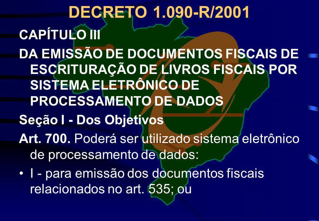 DECRETO 1.090-R/2001 CAPÍTULO III DA EMISSÃO DE DOCUMENTOS FISCAIS DE ESCRITURAÇÃO DE LIVROS FISCAIS POR SISTEMA ELETRÔNICO DE PROCESSAMENTO DE DADOS