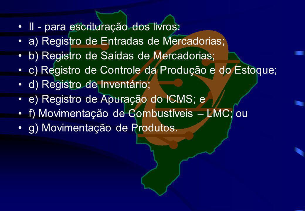 II - para escrituração dos livros: a) Registro de Entradas de Mercadorias; b) Registro de Saídas de Mercadorias; c) Registro de Controle da Produção e