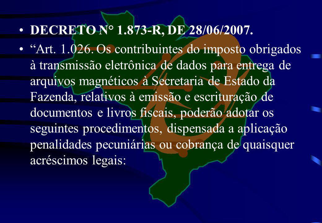DECRETO N° 1.873-R, DE 28/06/2007. Art. 1.026. Os contribuintes do imposto obrigados à transmissão eletrônica de dados para entrega de arquivos magnét