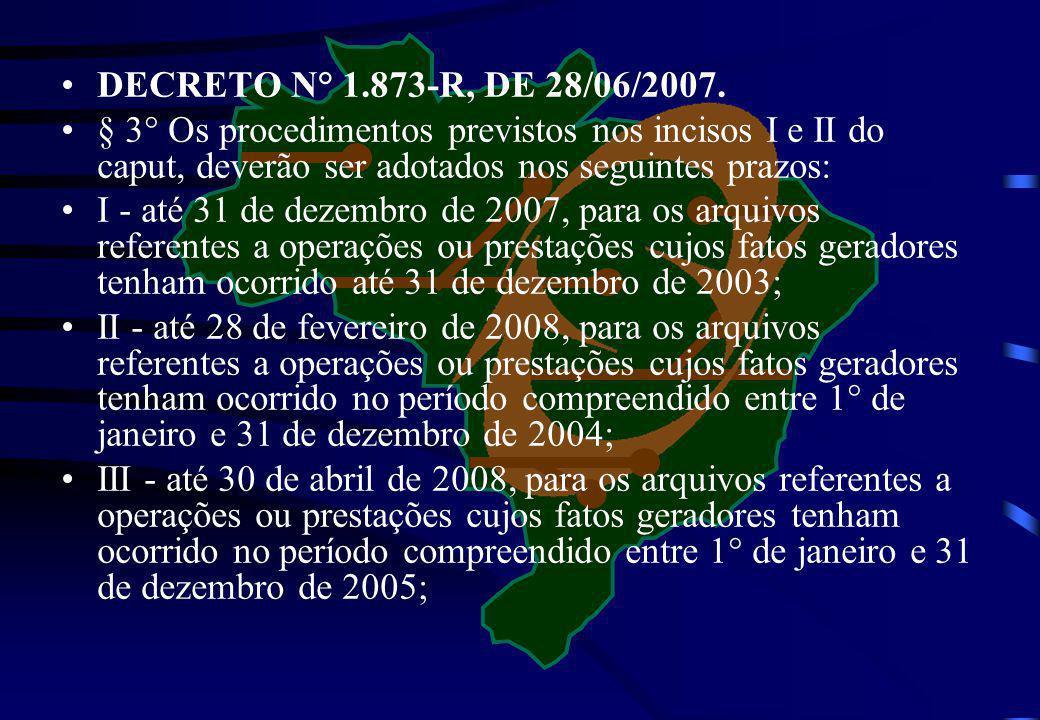 DECRETO N° 1.873-R, DE 28/06/2007. § 3° Os procedimentos previstos nos incisos I e II do caput, deverão ser adotados nos seguintes prazos: I - até 31