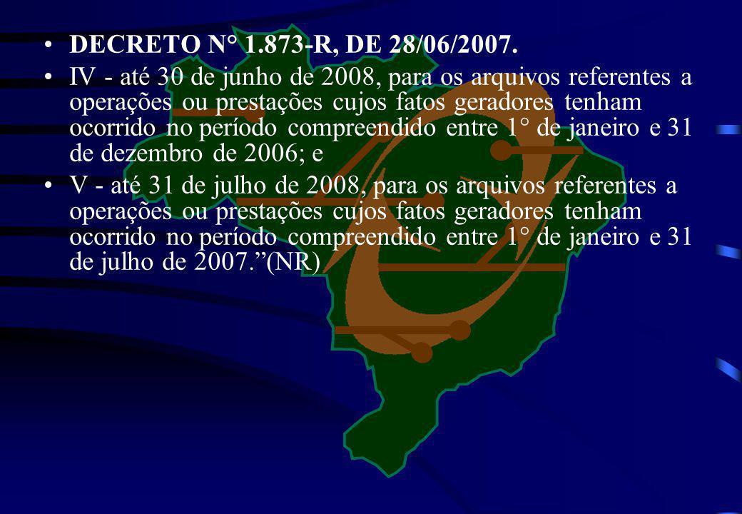 DECRETO N° 1.873-R, DE 28/06/2007. IV - até 30 de junho de 2008, para os arquivos referentes a operações ou prestações cujos fatos geradores tenham oc