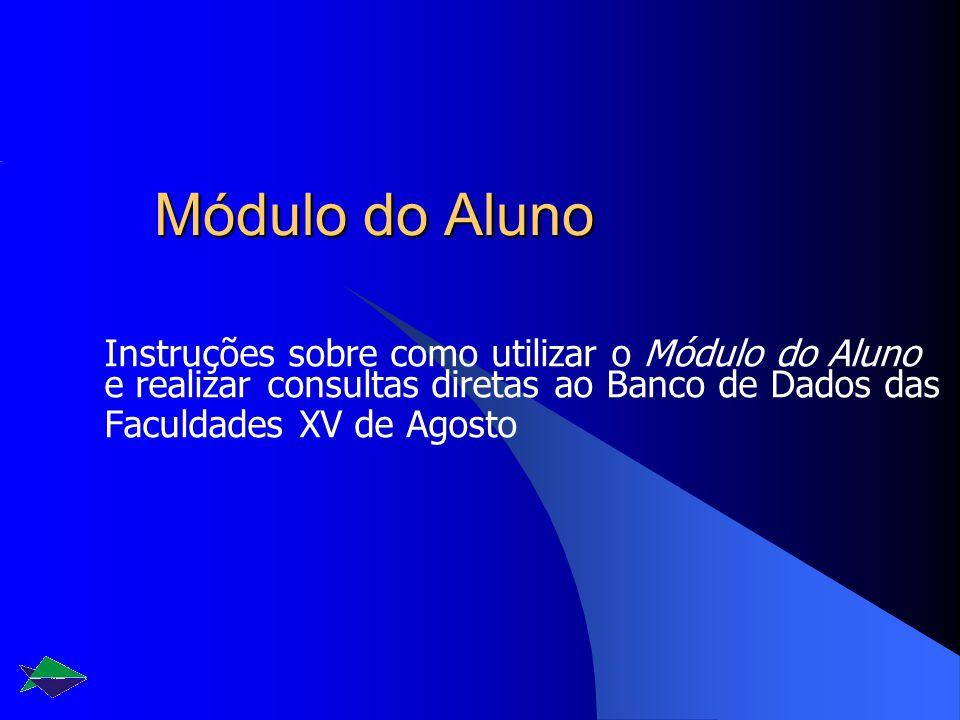 Módulo do Aluno Instruções sobre como utilizar o Módulo do Aluno e realizar consultas diretas ao Banco de Dados das Faculdades XV de Agosto