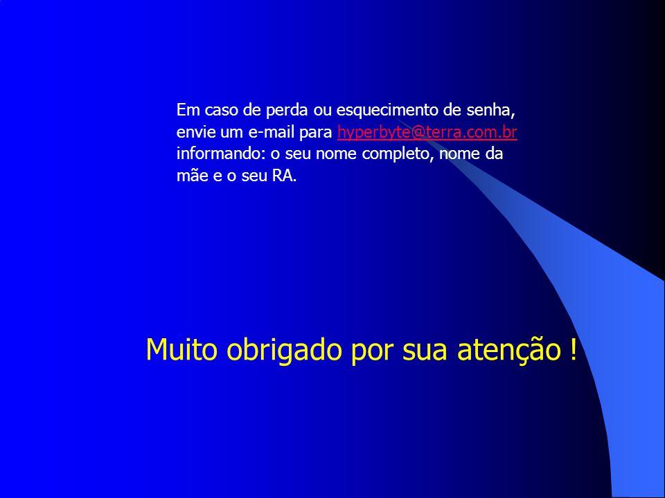 Em caso de perda ou esquecimento de senha, envie um e-mail para hyperbyte@terra.com.brhyperbyte@terra.com.br informando: o seu nome completo, nome da mãe e o seu RA.