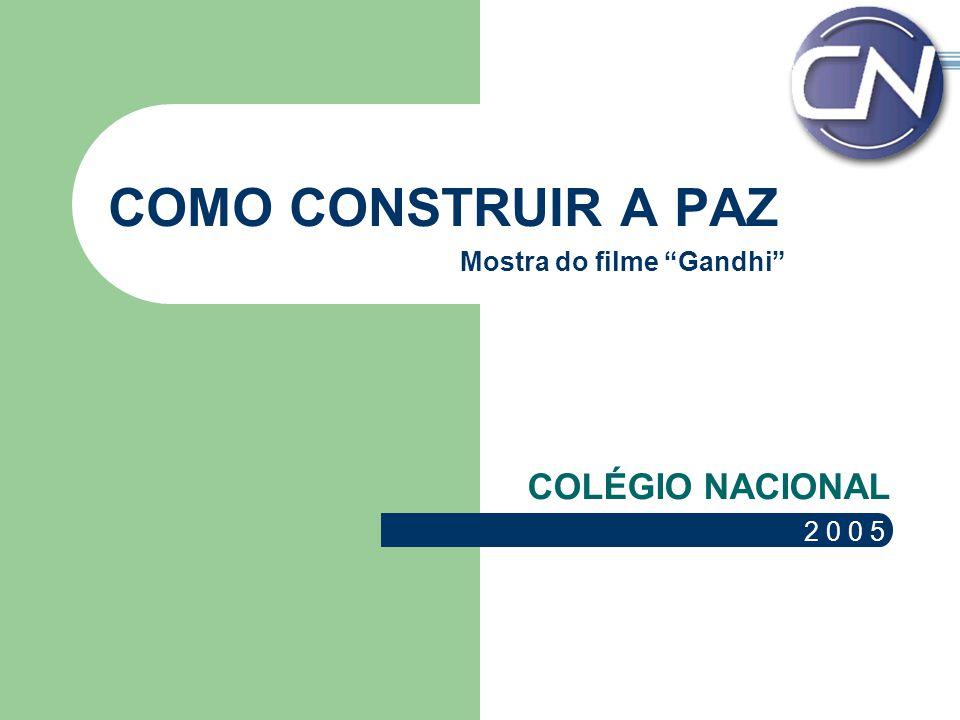 COMO CONSTRUIR A PAZ COLÉGIO NACIONAL 2 0 0 5 Mostra do filme Gandhi