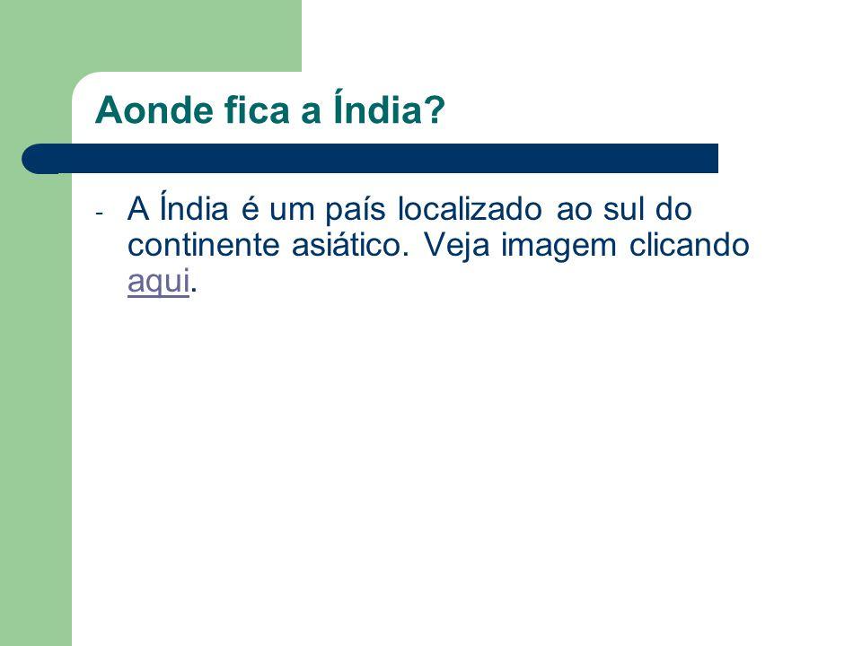 Aonde fica a Índia.- A Índia é um país localizado ao sul do continente asiático.