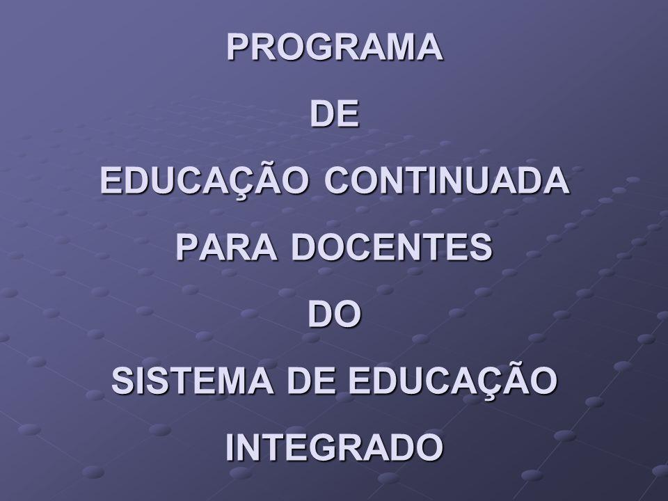 PROGRAMA DE EDUCAÇÃO CONTINUADA PARA DOCENTES DO SISTEMA DE EDUCAÇÃO INTEGRADO