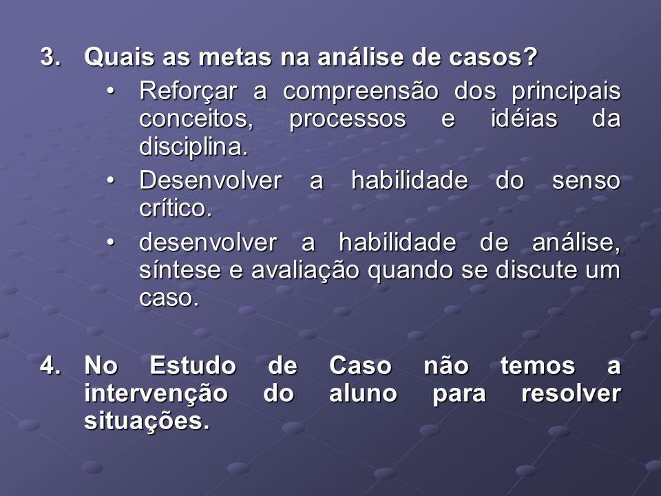 3.Quais as metas na análise de casos.