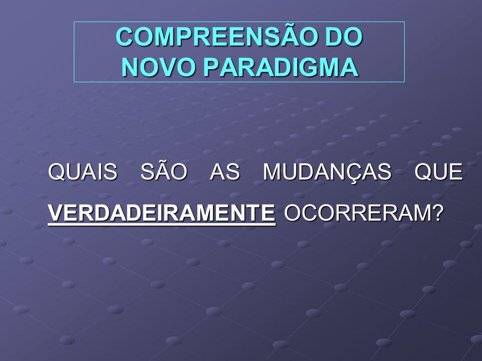 COMPREENSÃO DO NOVO PARADIGMA QUAIS SÃO AS MUDANÇAS QUE VERDADEIRAMENTE OCORRERAM