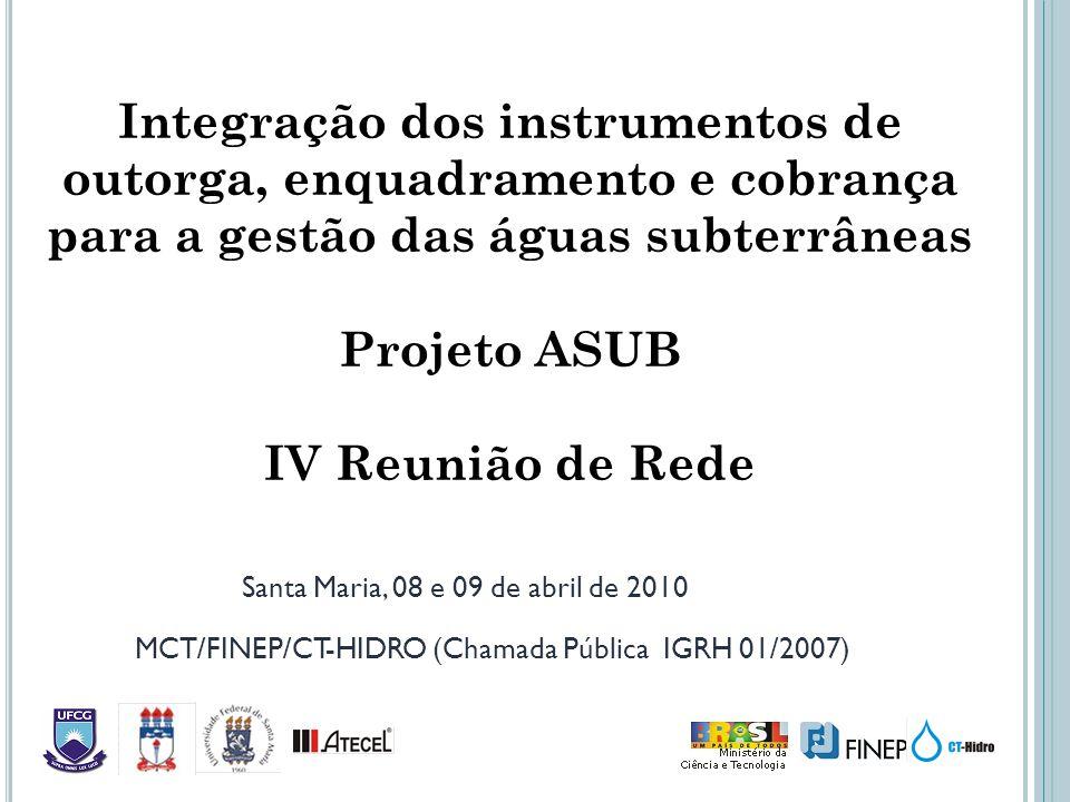 Estabelecer critérios para a outorga dos direitos de uso da água, para o enquadramento dos corpos dágua e para a cobrança pelo uso da água, de forma integrada, com aplicação às águas subterrâneas: o o da Região Costeira da Bacia Hidrográfica do rio Paraíba (ASUB-PB) o da Região Hidrográfica do rio Pratagy (ASUB-AL) o da Bacia Hidrográfica do rio Santa Maria (ASUB-SM) OBJETIVO GERAL